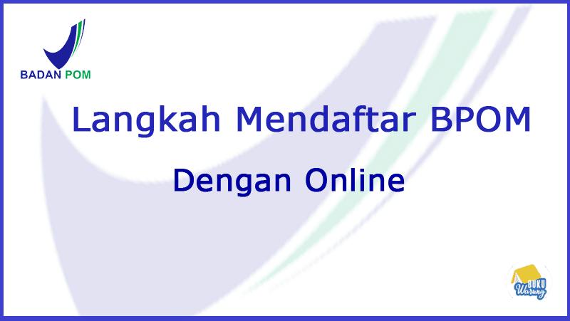 Langkah Mendaftar BPOM dengan Online